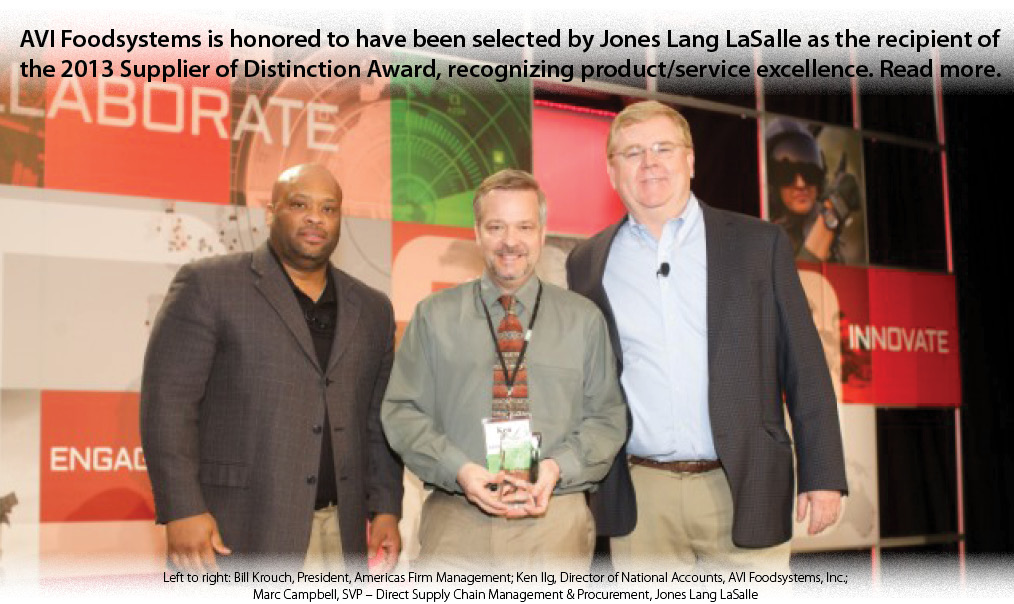 AVI Foodsystems is proud to accept the 2013 Supplier of Distinction Award from Jones Lang LaSalle